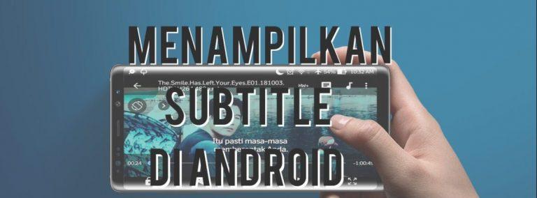 Cara Menggunakan Subtitle Film di Android Dengan MXPlayer